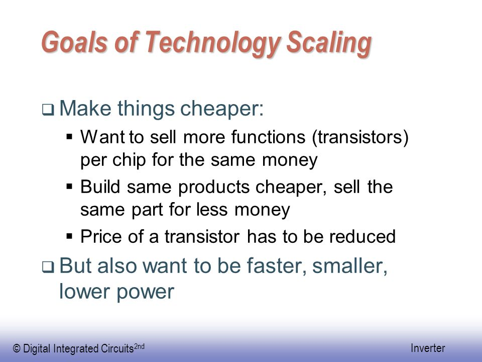Goals of Technology Scaling