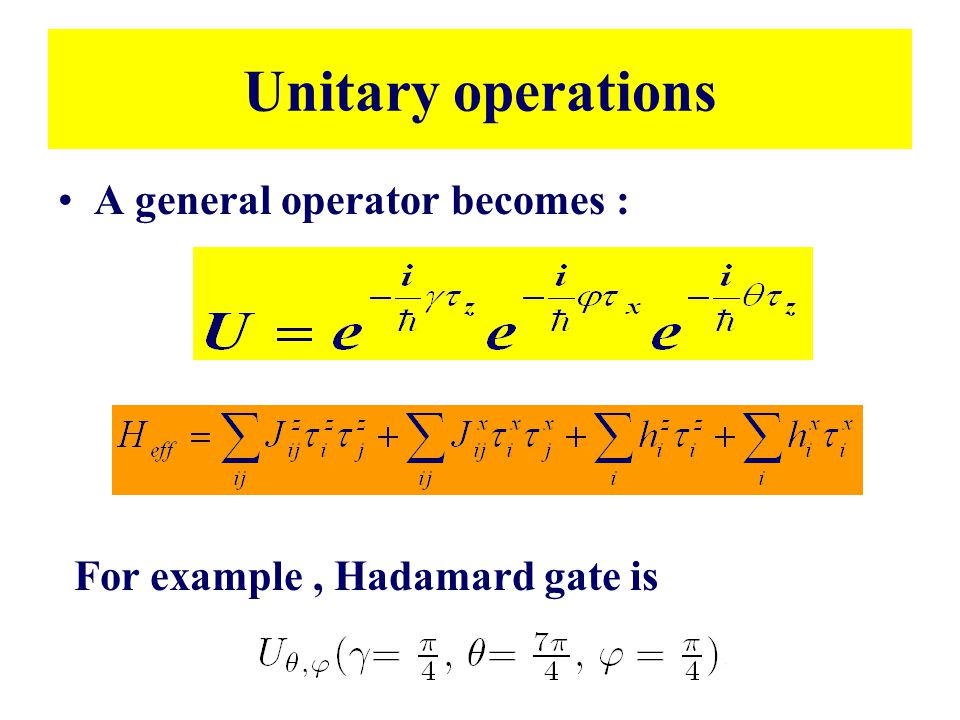 Unitary operations A general operator becomes :