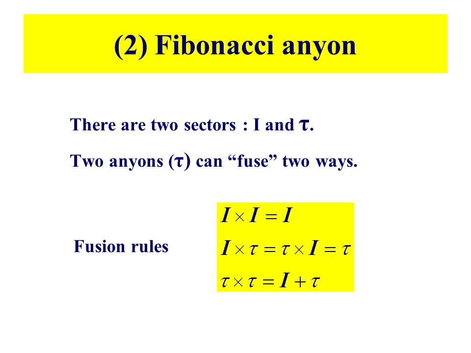 (2) Fibonacci anyon There are two sectors : I and τ.