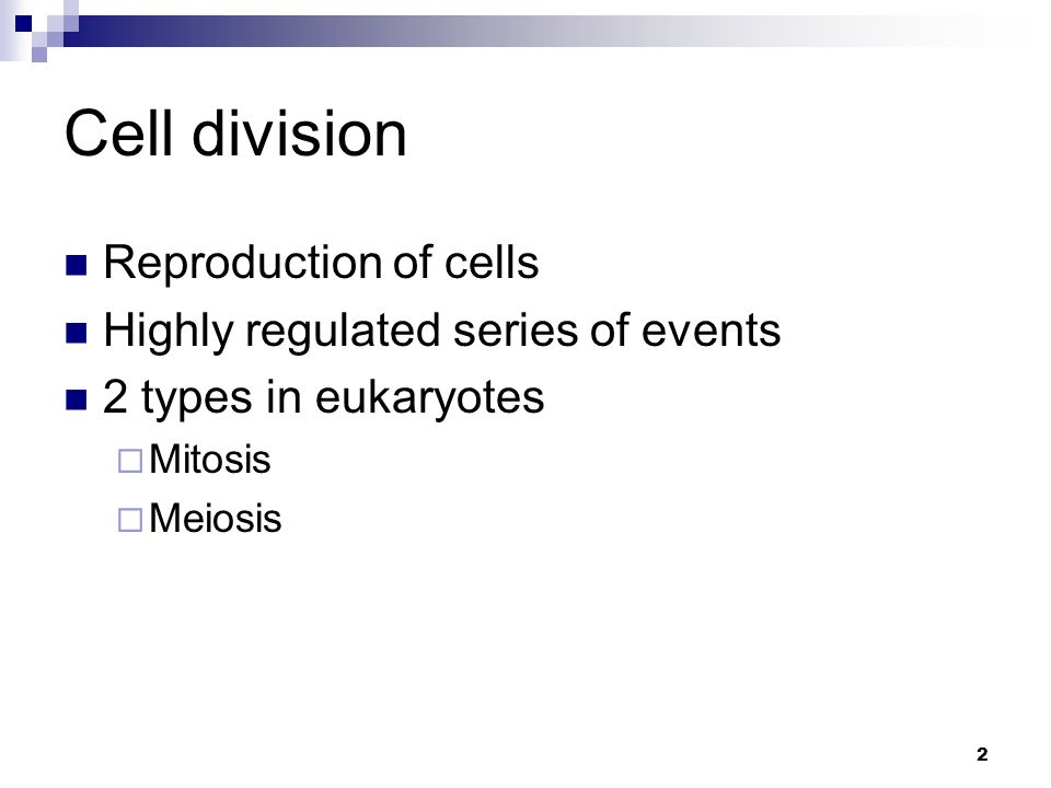 Cell division Reproduction of cells Highly regulated series of events
