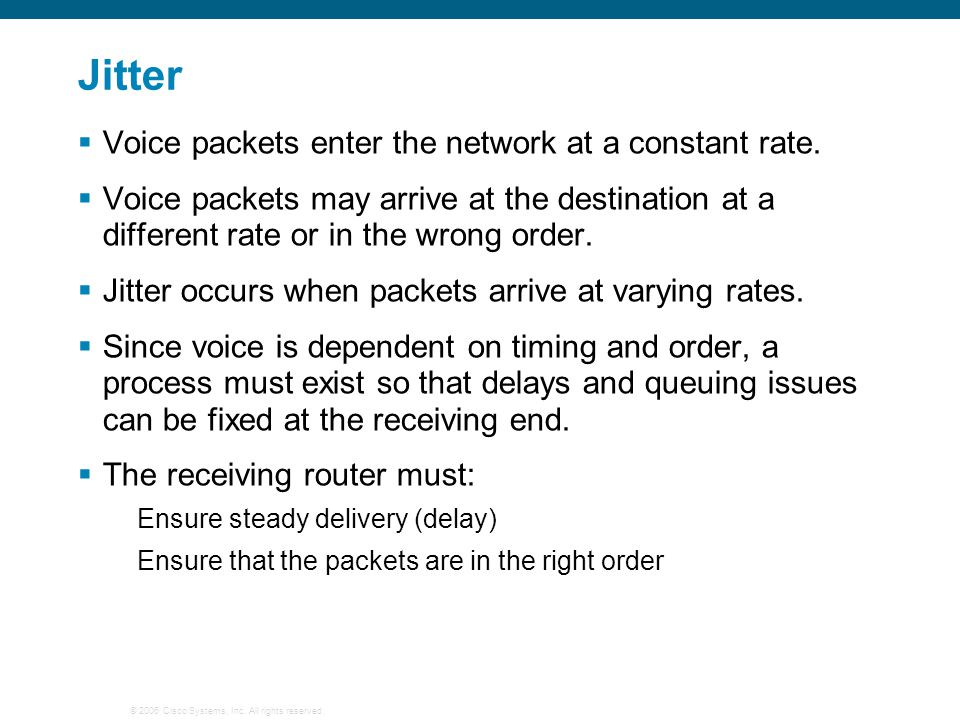 Jitter Voice packets enter the network at a constant rate.