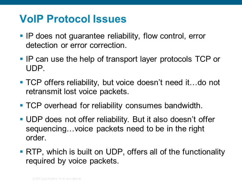 VoIP Protocol Issues IP does not guarantee reliability, flow control, error detection or error correction.