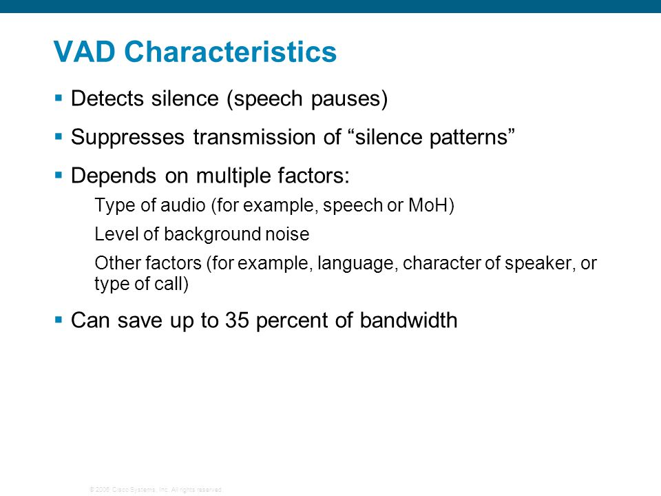 VAD Characteristics Detects silence (speech pauses)