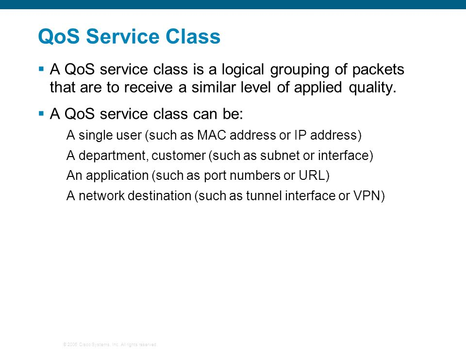 QoS Service Class A QoS service class is a logical grouping of packets that are to receive a similar level of applied quality.