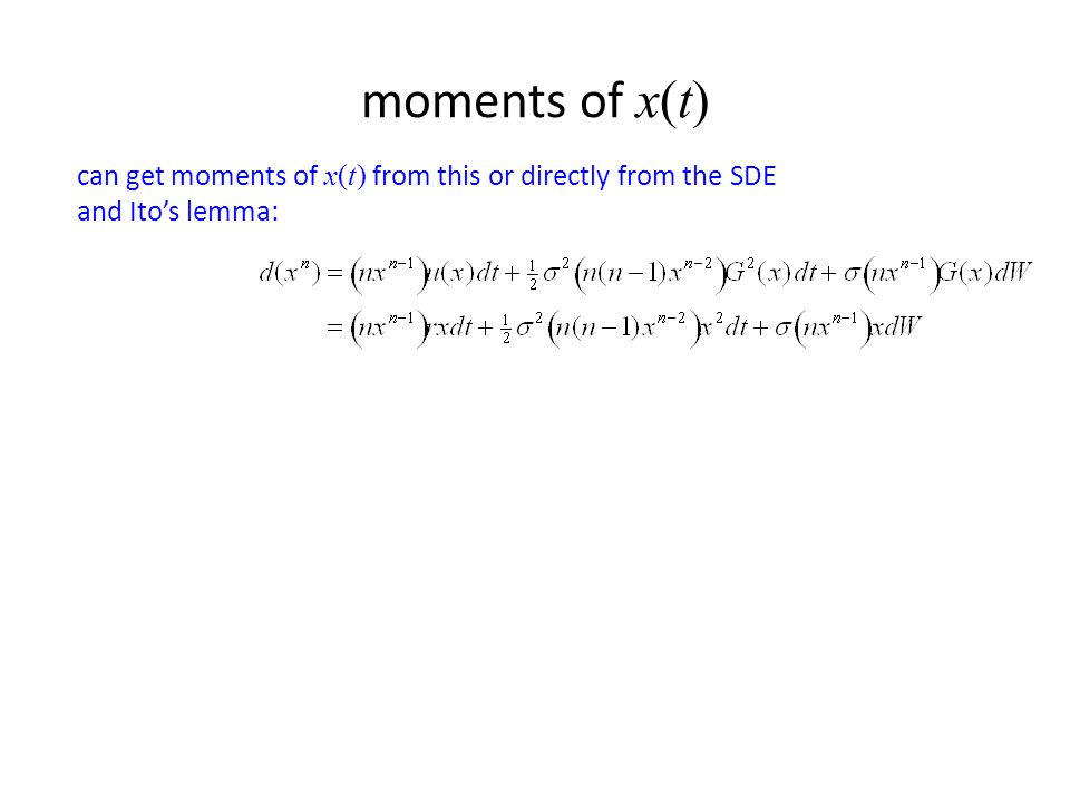 moments of x(t) can get moments of x(t) from this or directly from the SDE and Ito's lemma: