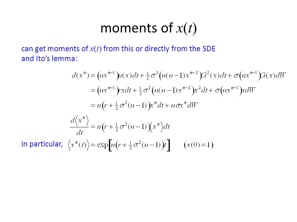 moments of x(t) can get moments of x(t) from this or directly from the SDE.