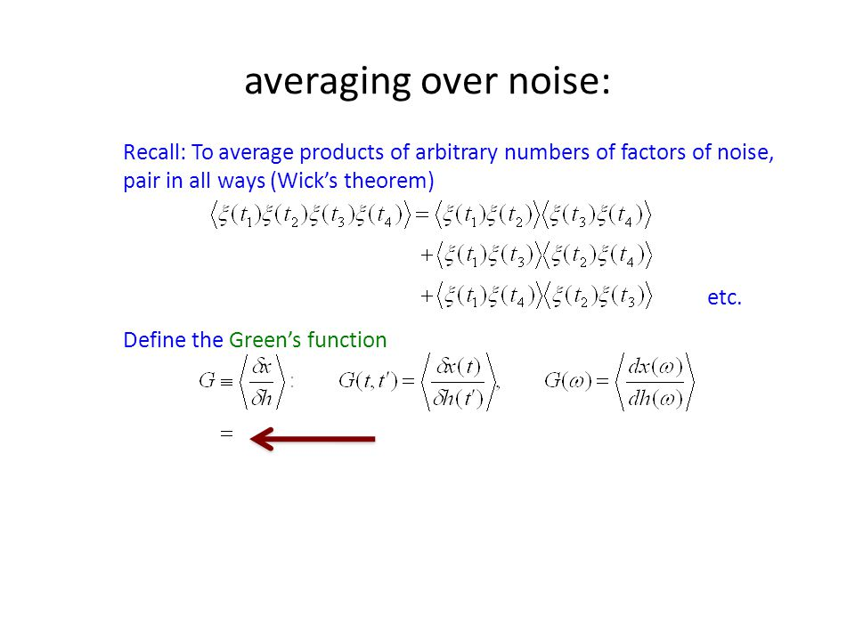 averaging over noise: Recall: To average products of arbitrary numbers of factors of noise, pair in all ways (Wick's theorem)