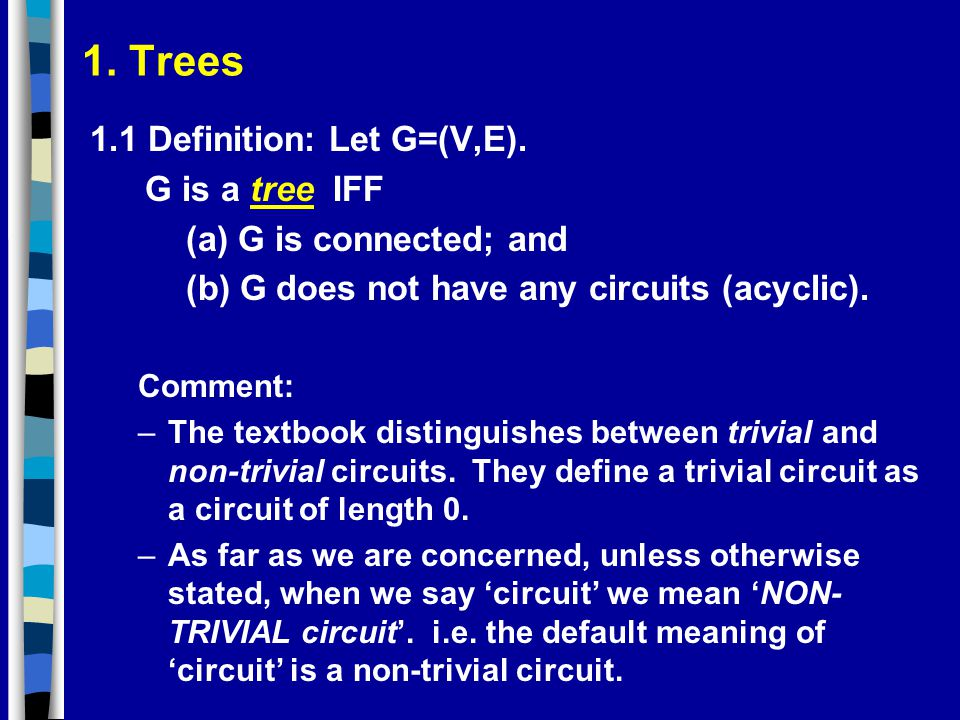 1. Trees 1.1 Definition: Let G=(V,E). G is a tree IFF