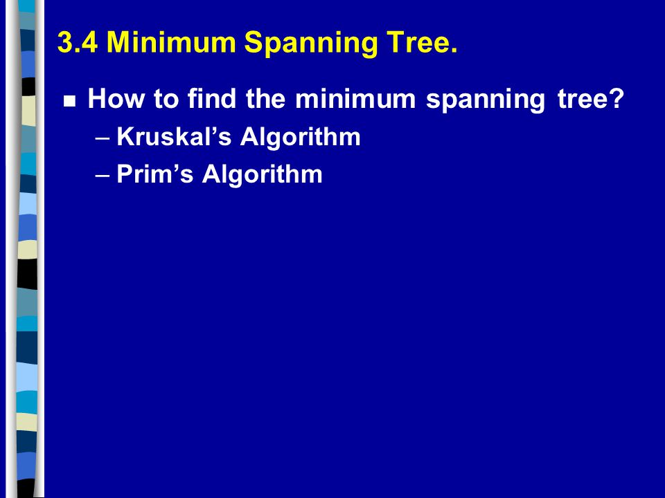 3.4 Minimum Spanning Tree. How to find the minimum spanning tree