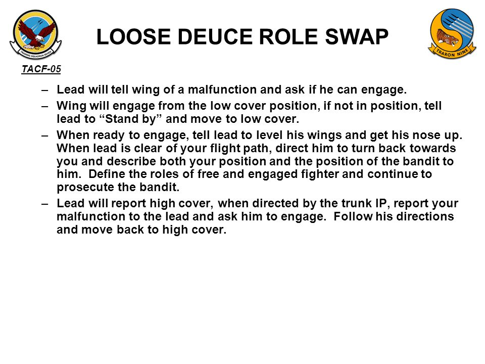 LOOSE DEUCE ROLE SWAP Lead will tell wing of a malfunction and ask if he can engage.