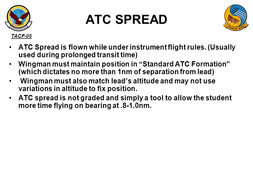ATC SPREAD ATC Spread is flown while under instrument flight rules. (Usually used during prolonged transit time)