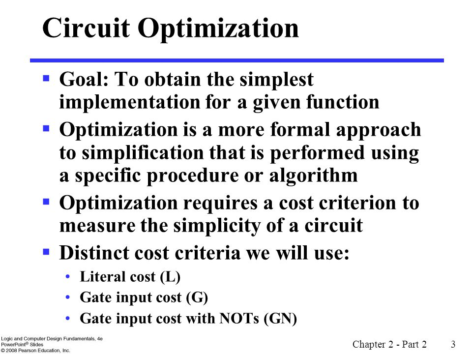 Circuit Optimization Goal: To obtain the simplest implementation for a given function.