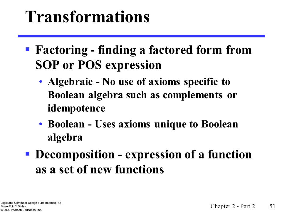 Transformations Factoring - finding a factored form from SOP or POS expression.