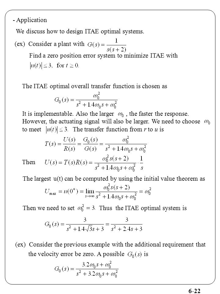 - Application We discuss how to design ITAE optimal systems. (ex) Consider a plant with. Find a zero position error system to minimize ITAE with.