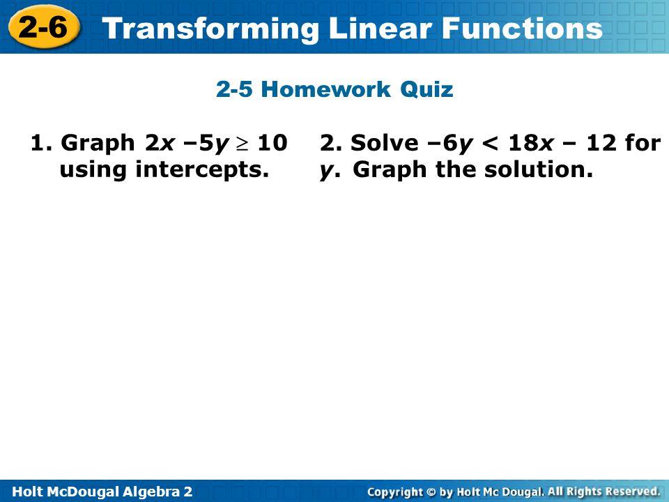2-5 Homework Quiz 1. Graph 2x –5y  10 using intercepts.