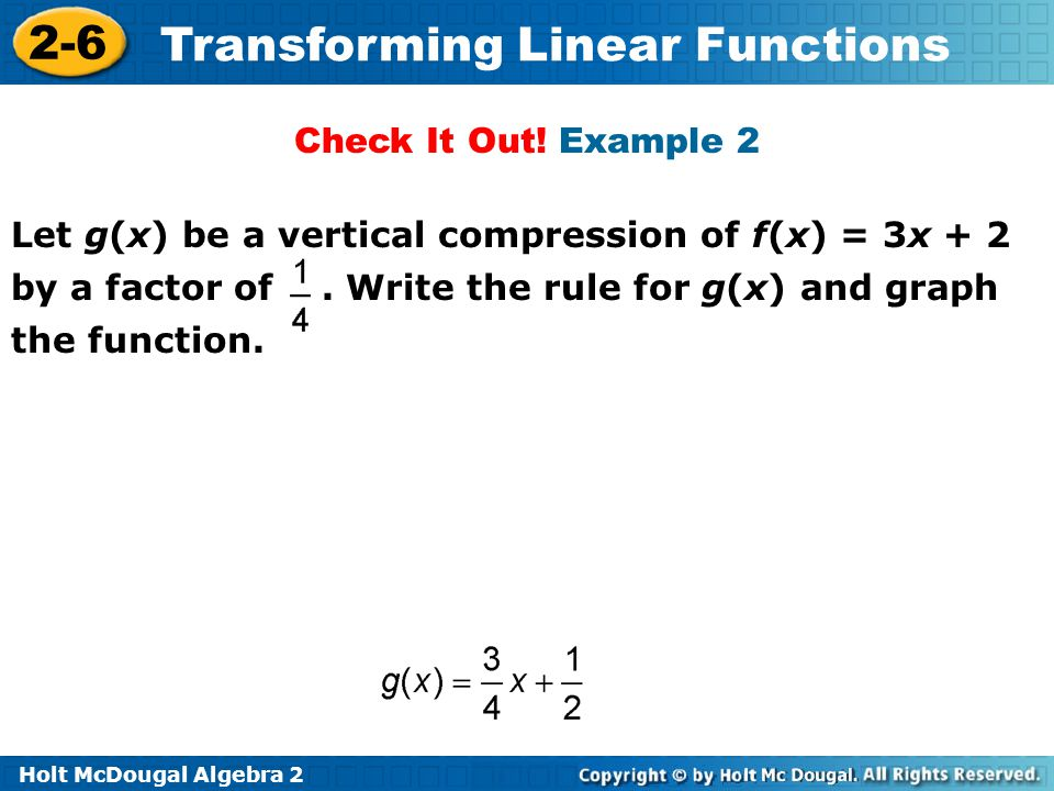 Check It Out. Example 2 Let g(x) be a vertical compression of f(x) = 3x + 2 by a factor of .