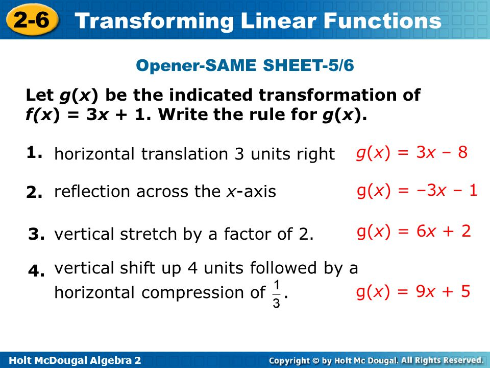 Opener-SAME SHEET-5/6 Let g(x) be the indicated transformation of f(x) = 3x + 1. Write the rule for g(x).