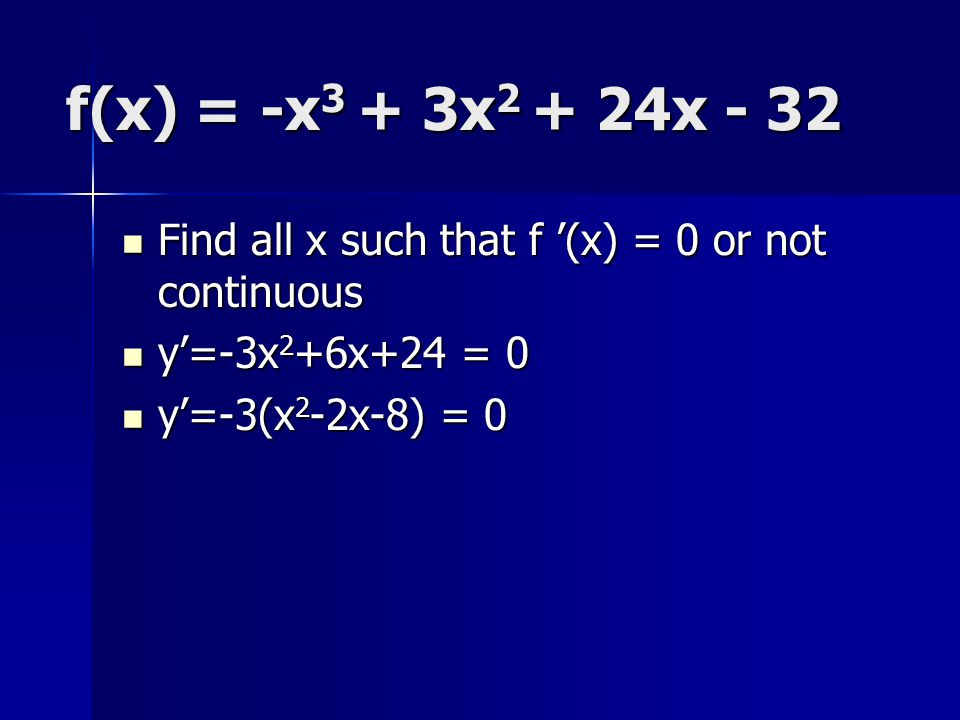 f(x) = -x3 + 3x2 + 24x - 32 Find all x such that f '(x) = 0 or not continuous.