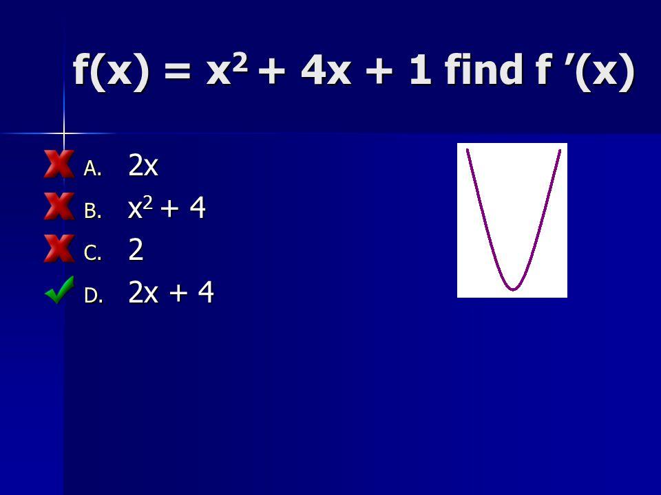f(x) = x2 + 4x + 1 find f '(x) 2x x2 + 4 2 2x + 4
