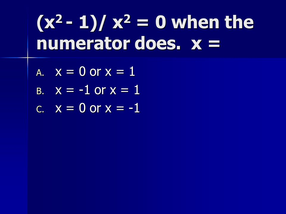 (x2 - 1)/ x2 = 0 when the numerator does. x =