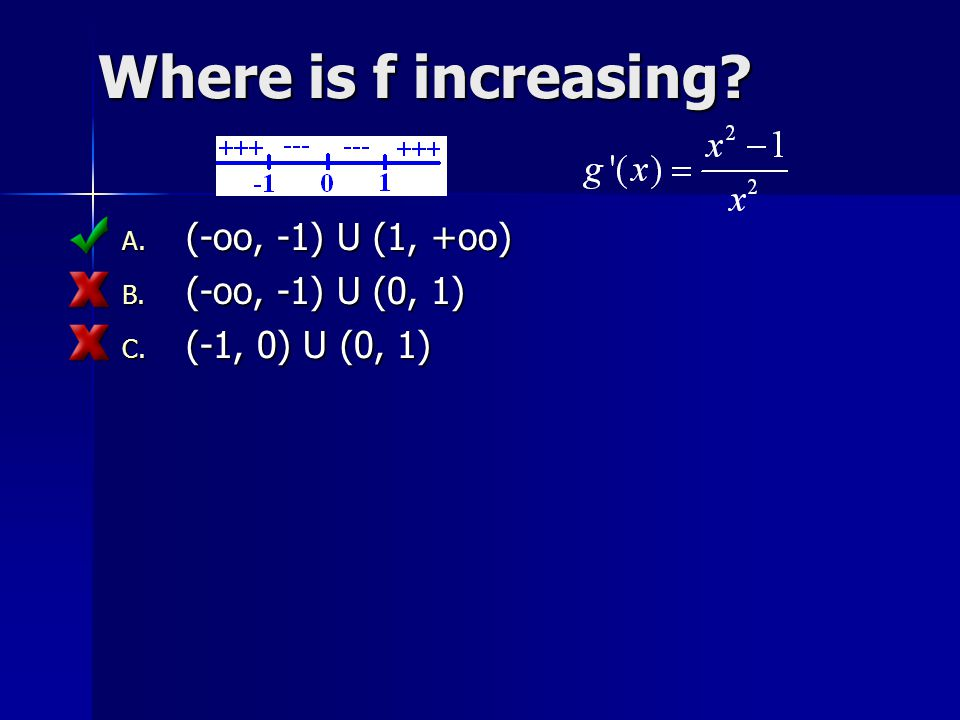 Where is f increasing (-oo, -1) U (1, +oo) (-oo, -1) U (0, 1)