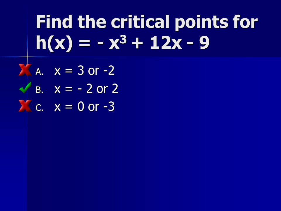 Find the critical points for h(x) = - x3 + 12x - 9