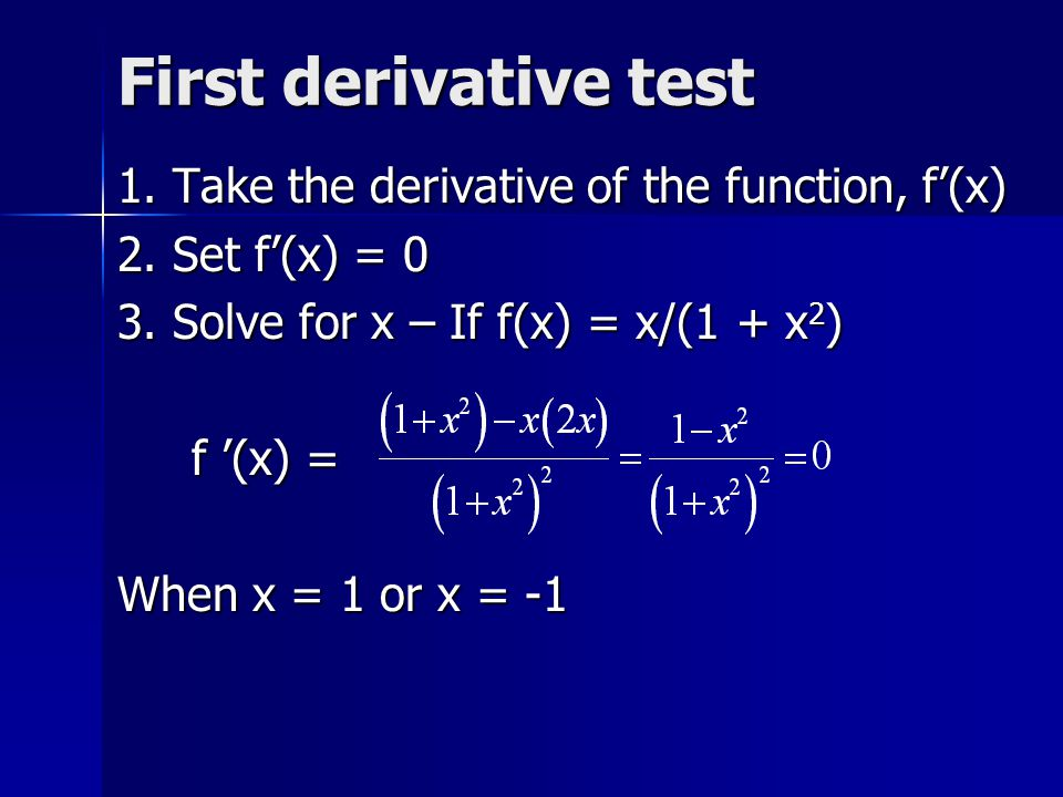 First derivative test 1. Take the derivative of the function, f'(x)