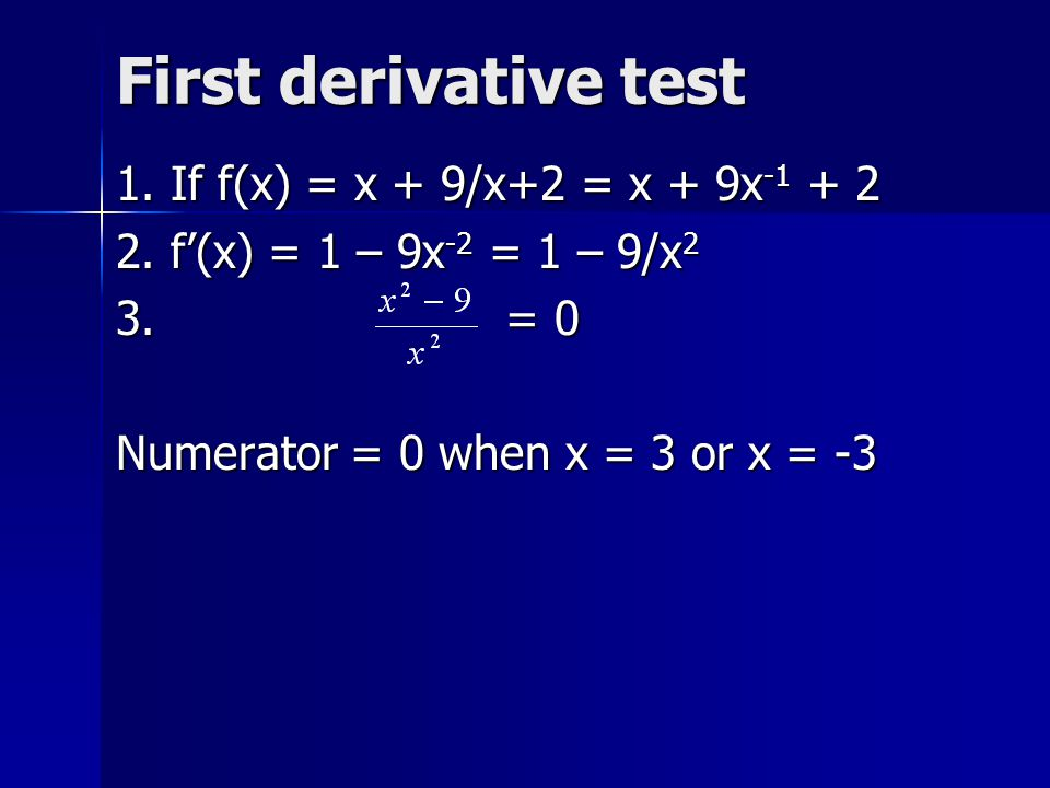 First derivative test 1. If f(x) = x + 9/x+2 = x + 9x-1 + 2