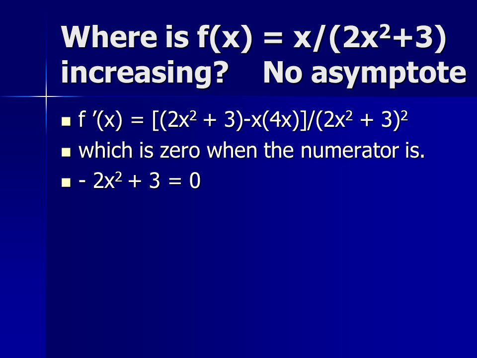Where is f(x) = x/(2x2+3) increasing No asymptote