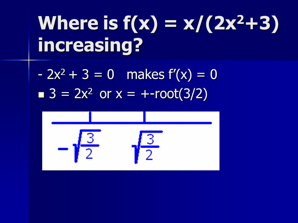 Where is f(x) = x/(2x2+3) increasing