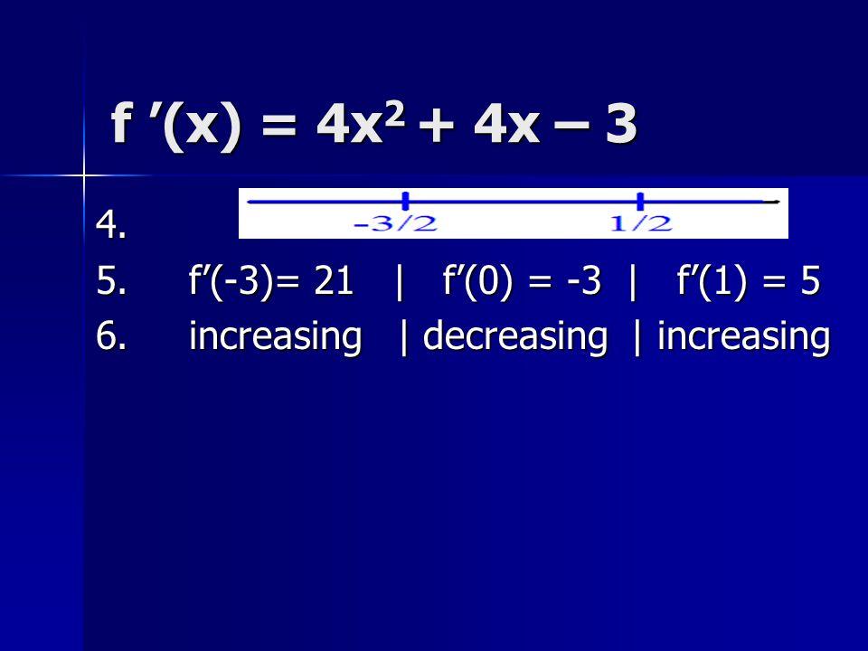 f '(x) = 4x2 + 4x – 3 4. 5. f'(-3)= 21   f'(0) = -3   f'(1) = 5