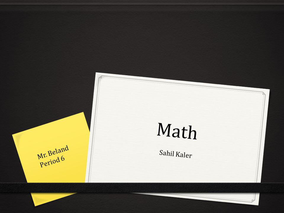 Math Mr. Beland Period 6 Sahil Kaler