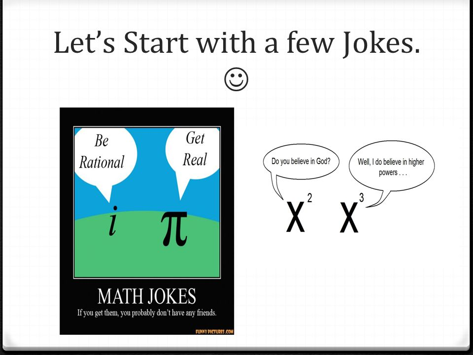 Let's Start with a few Jokes. 
