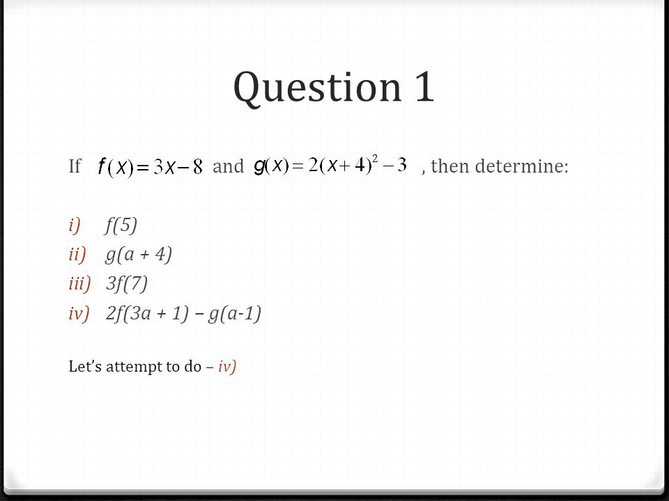 Question 1 If and , then determine: f(5) g(a + 4) 3f(7)