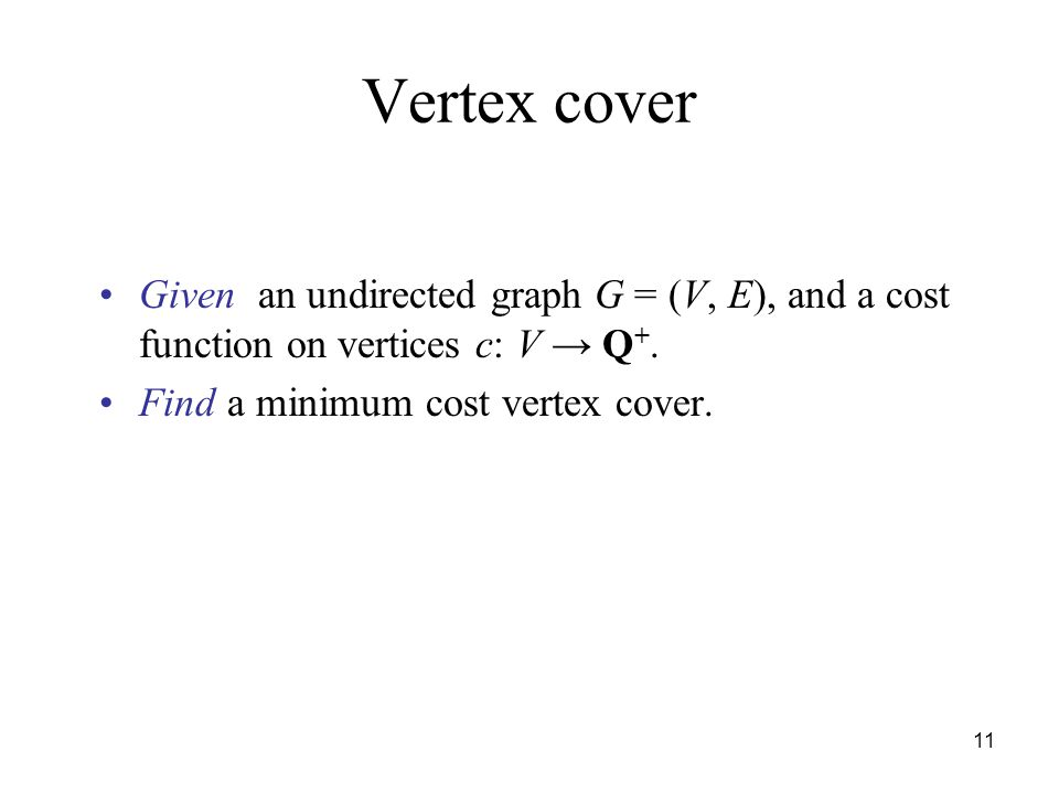 Vertex cover Given an undirected graph G = (V, E), and a cost function on vertices c: V → Q+.