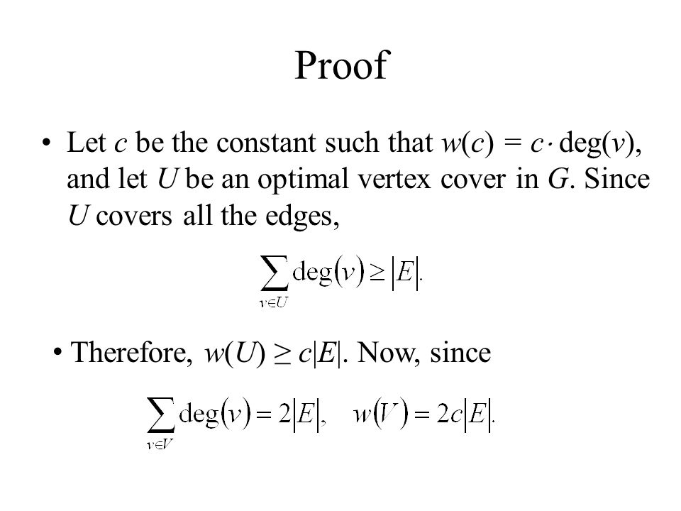Proof Let c be the constant such that w(c) = с deg(v), and let U be an optimal vertex cover in G. Since U covers all the edges,