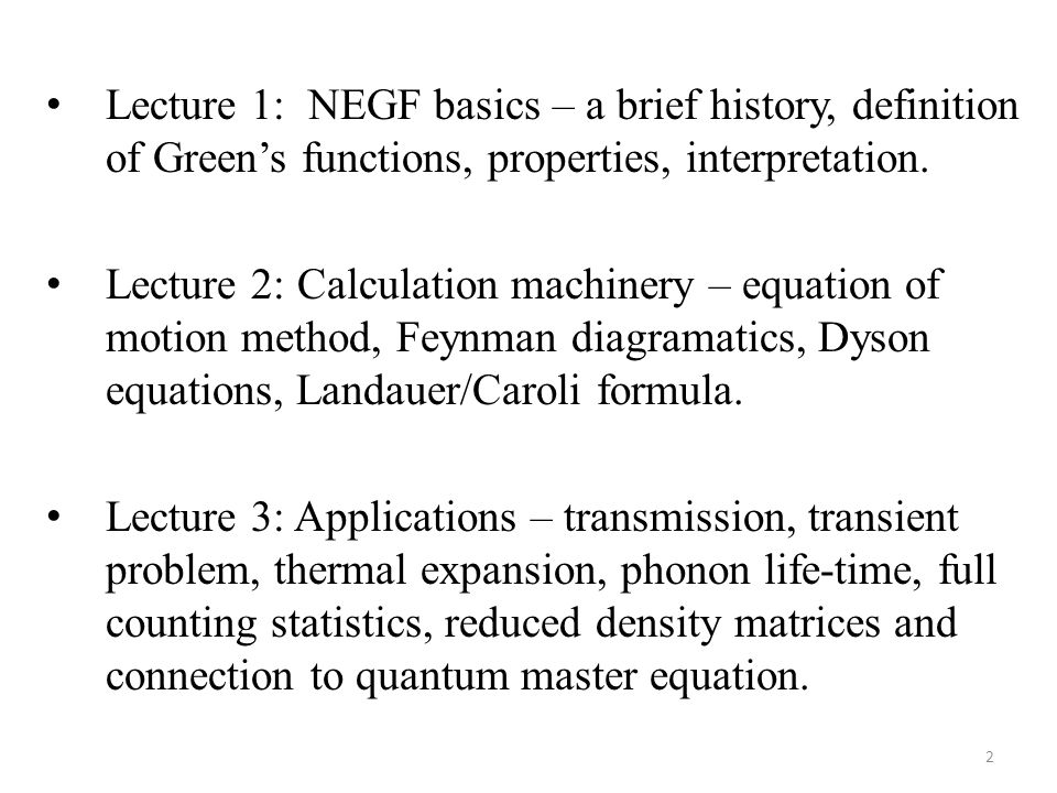 Lecture 1: NEGF basics – a brief history, definition of Green's functions, properties, interpretation.