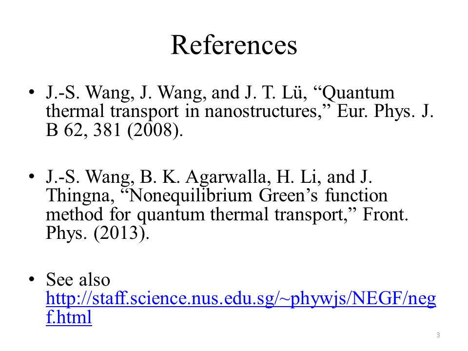 References J.-S. Wang, J. Wang, and J. T. Lü, Quantum thermal transport in nanostructures, Eur. Phys. J. B 62, 381 (2008).