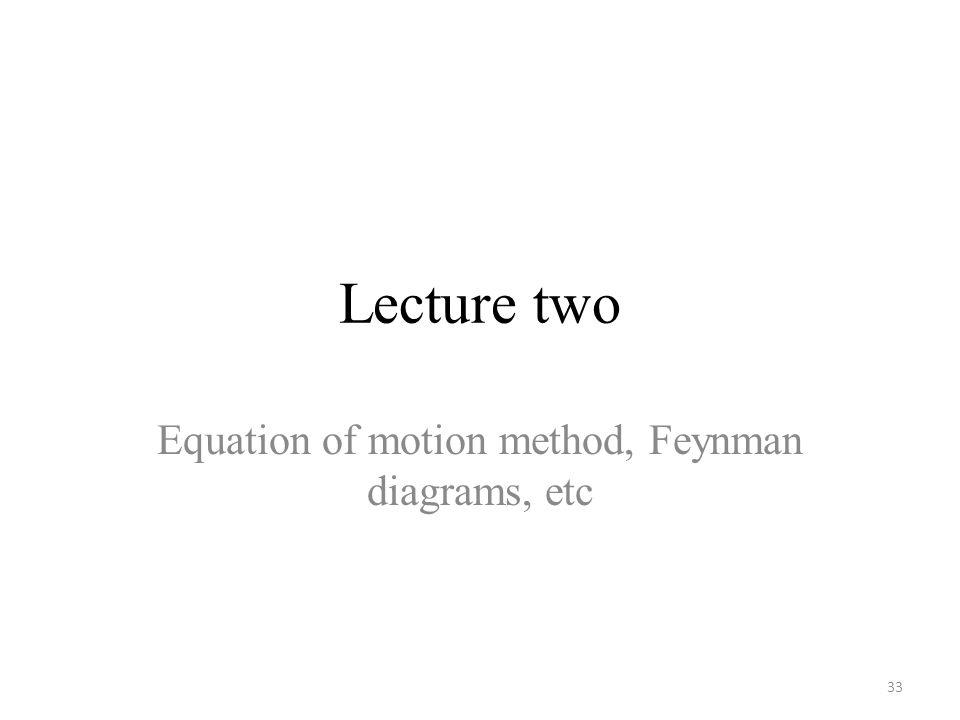 Equation of motion method, Feynman diagrams, etc