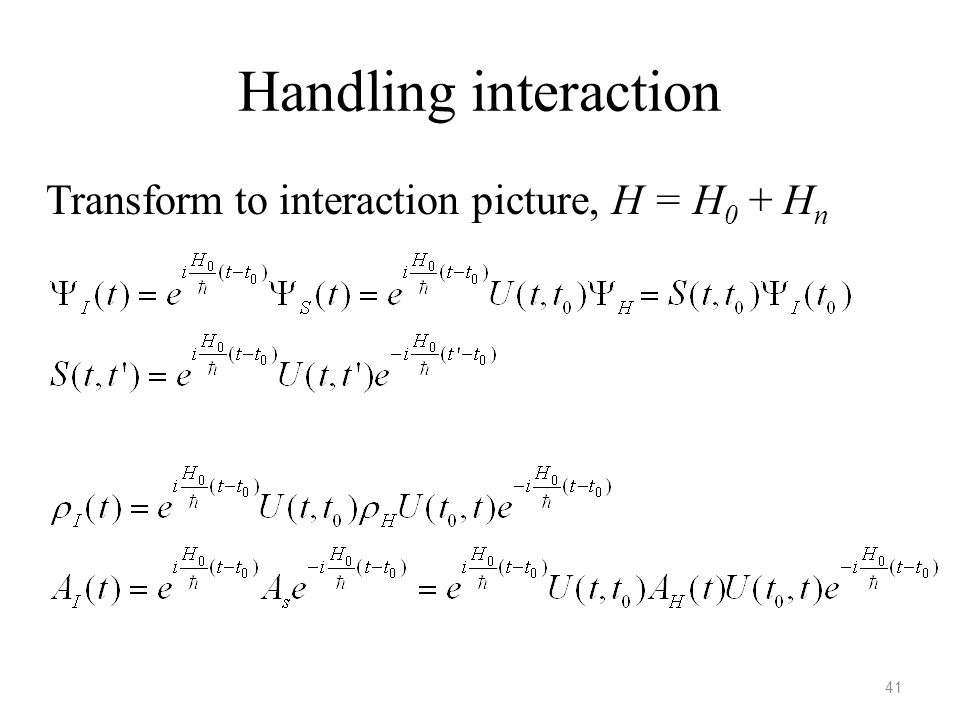 Handling interaction Transform to interaction picture, H = H0 + Hn