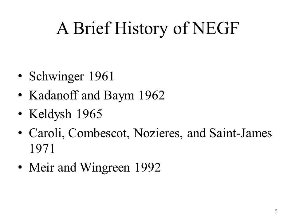 A Brief History of NEGF Schwinger 1961 Kadanoff and Baym 1962