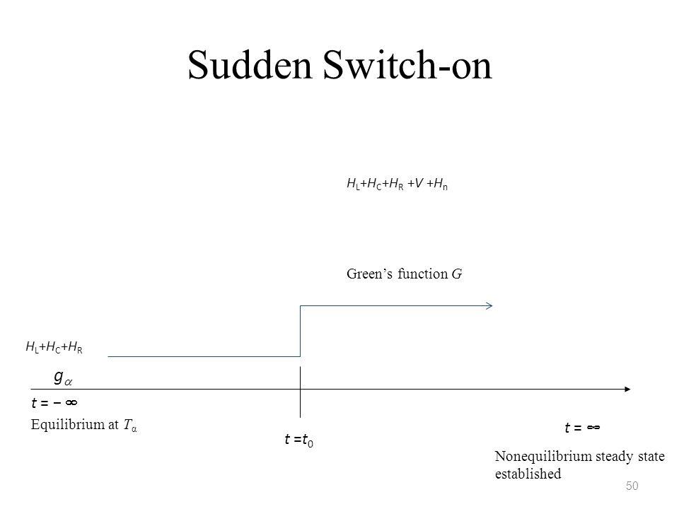 Sudden Switch-on g t = −  t = ∞ t =t0 50 HL+HC+HR +V +Hn