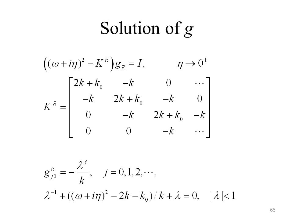 Solution of g KR is semi-finite, V is nonzero only at the corner. 65