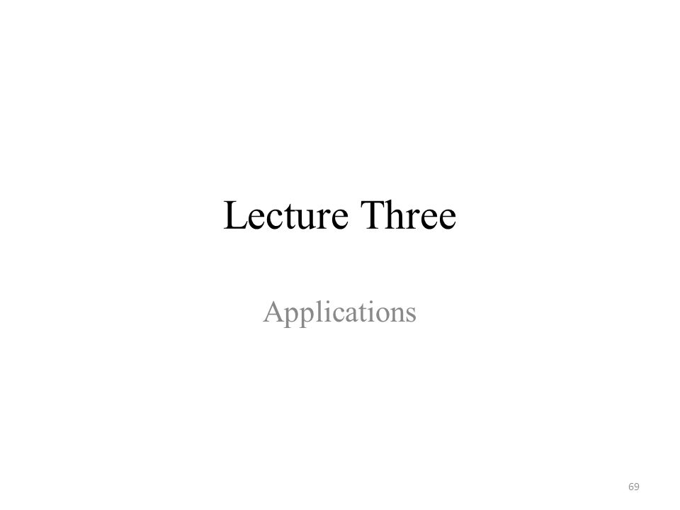Lecture Three Applications