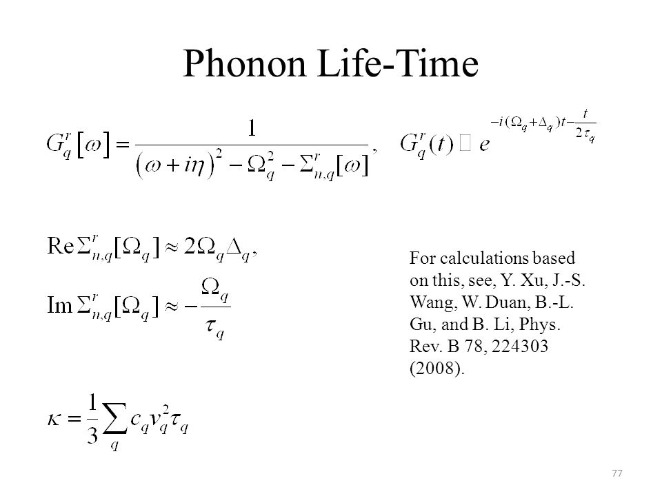 Phonon Life-Time For calculations based on this, see, Y. Xu, J.-S. Wang, W. Duan, B.-L. Gu, and B. Li, Phys. Rev. B 78, 224303 (2008).