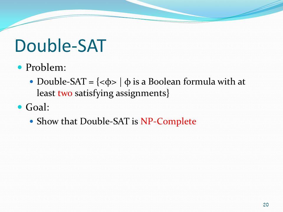 Double-SAT Problem: Goal: