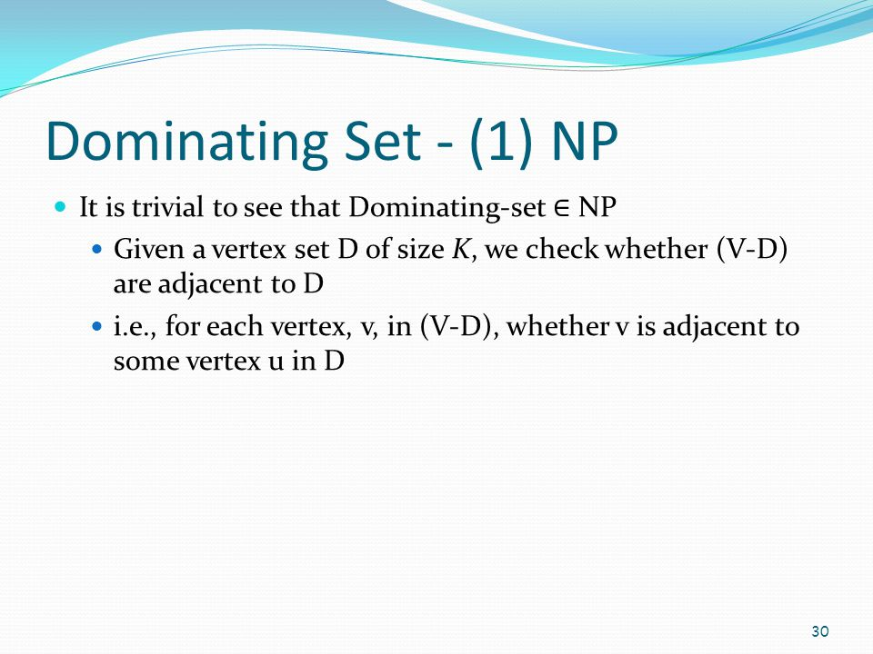 Dominating Set - (1) NP It is trivial to see that Dominating-set ∈ NP