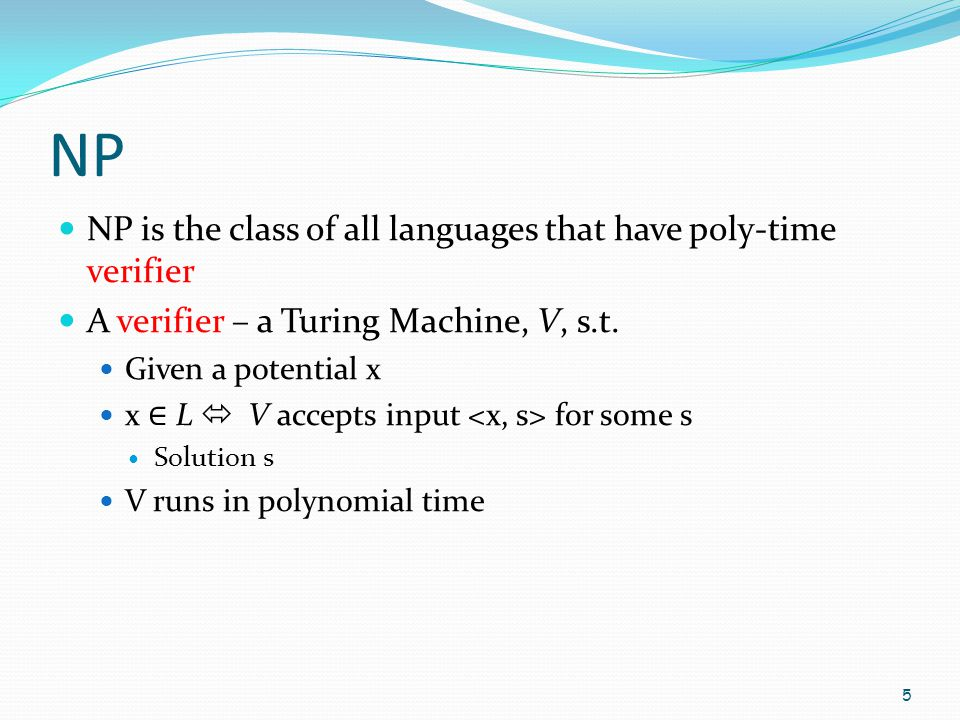 NP NP is the class of all languages that have poly-time verifier