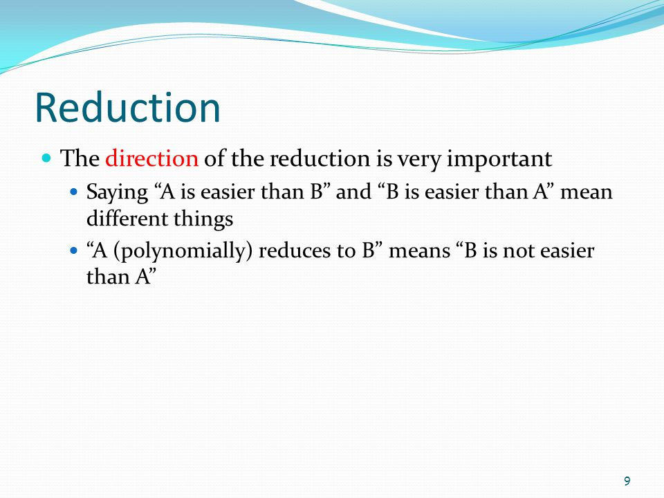 Reduction The direction of the reduction is very important