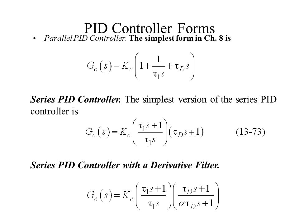 PID Controller Forms Parallel PID Controller. The simplest form in Ch. 8 is.